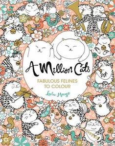 A Million Cats: Fabulous Felines to Colour