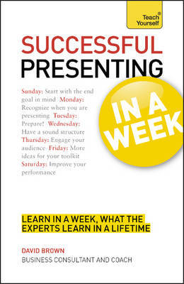 Successful Presenting in a Week: Teach Yourself