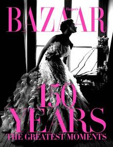 Harper's Bazaar: 150 Years: The Greatest Moments