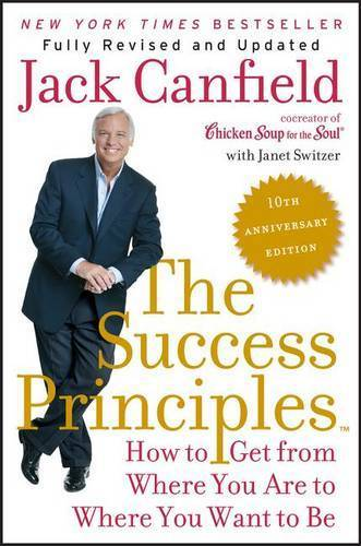 Success Principles 10Th Anniv Ed How To Get From Where You Are To Where You Want