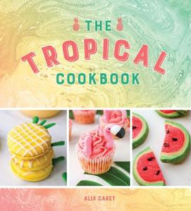 The Tropical Cookbook: Radiant Recipes For Social Events And Parties That Are Hotter Than The Tropics