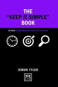 The Keep it Simple Book: 50 Ways to Uncomplicate Your Life and Work