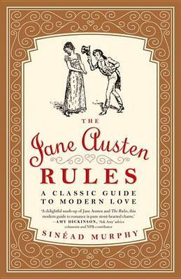 The Jane Austen Rules: A Classic Guide to Modern Love