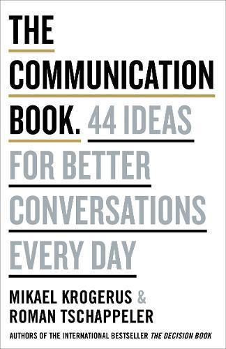 The Communication Book: 50 Ideas for Better Conversations Every Day