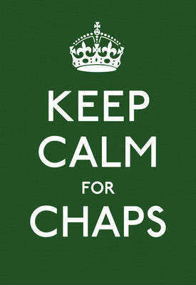 Keep Calm for Chaps: Good Advice for Hard Times