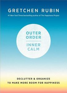 Inner Calm: Declutter and Organize to Make More Room for Happiness