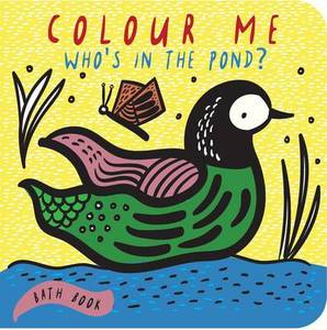 Colour Me Who's in the Pond?: Baby's First Bath Book