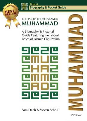 Muhammad: The Prophet of Islam -- Biography and Pictorial Guide
